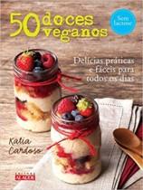 50 Doces Veganos. Delícias Fáceis e Práticas Para Todos os Dias (Português) Capa Comum – 30 set 2015