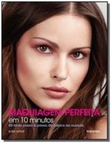 Maquiagem perfeita em 10 minutos: 50 looks passo a – Publifolha (cód. 629646000)